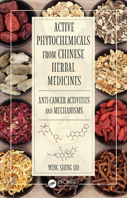 Active Phytochemicals from Chinese Herbal Medicines: Anti-Cancer Activities and Mechanisms (Hardback)