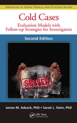 Cold Cases: Evaluation Models with Follow-up Strategies for Investigators, Second Edition - Advances in Police Theory and Practice (Hardback)