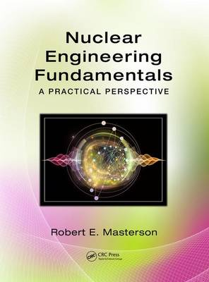 Nuclear Engineering Fundamentals: A Practical Perspective (Hardback)