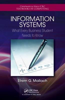 Information Systems: What Every Business Student Needs to Know - Chapman & Hall/CRC Textbooks in Computing (Paperback)