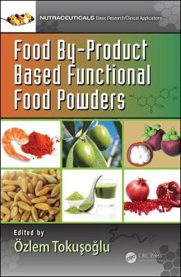 Food By-Product Based Functional Food Powders - Nutraceuticals (Hardback)