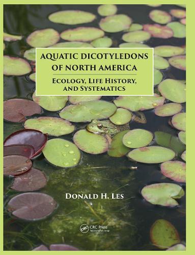 Aquatic Dicotyledons of North America: Ecology, Life History, and Systematics (Hardback)