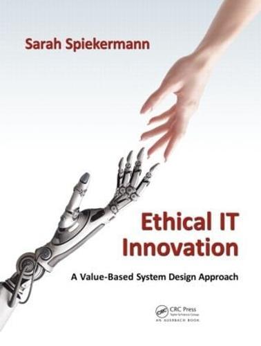 Ethical IT Innovation: A Value-Based System Design Approach (Hardback)
