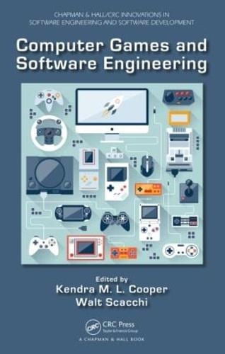 Computer Games and Software Engineering - Chapman & Hall/CRC Innovations in Software Engineering and Software Development Series (Hardback)