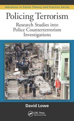 Policing Terrorism: Research Studies into Police Counterterrorism Investigations - Advances in Police Theory and Practice (Hardback)