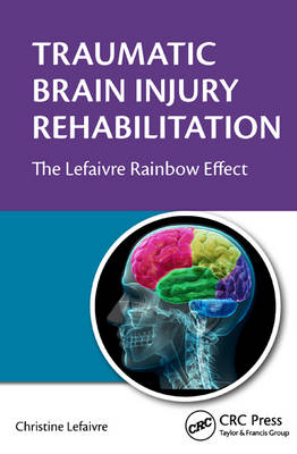 Traumatic Brain Injury Rehabilitation: The Lefaivre Rainbow Effect (Hardback)