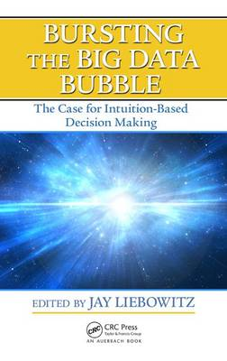 Bursting the Big Data Bubble: The Case for Intuition-Based Decision Making (Hardback)
