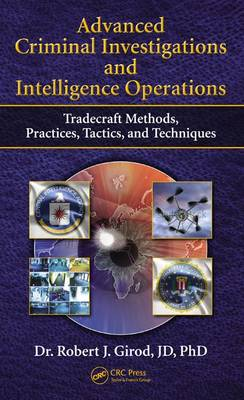 Advanced Criminal Investigations and Intelligence Operations: Tradecraft Methods, Practices, Tactics, and Techniques (Hardback)