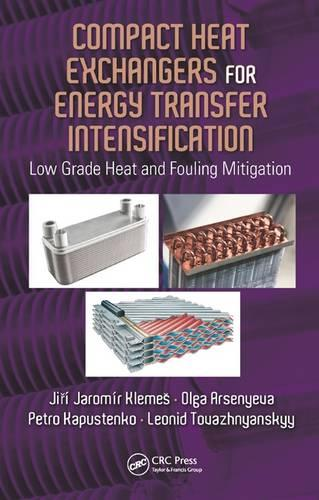 Compact Heat Exchangers for Energy Transfer Intensification: Low Grade Heat and Fouling Mitigation (Hardback)