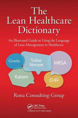 The Lean Healthcare Dictionary: An Illustrated Guide to Using the Language of Lean Management in Healthcare (Paperback)