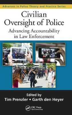 Civilian Oversight of Police: Advancing Accountability in Law Enforcement - Advances in Police Theory and Practice (Hardback)