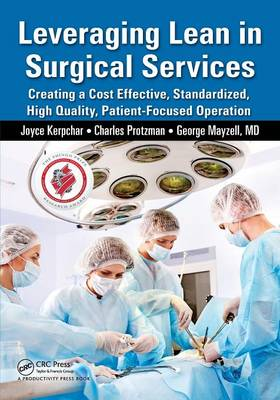 Leveraging Lean in Surgical Services: Creating a Cost Effective, Standardized, High Quality, Patient-Focused Operation (Paperback)