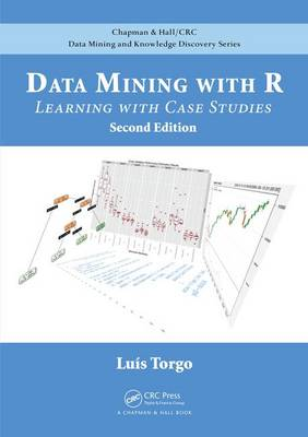 Data Mining with R: Learning with Case Studies, Second Edition - Chapman & Hall/CRC Data Mining and Knowledge Discovery Series (Hardback)