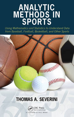 Analytic Methods in Sports: Using Mathematics and Statistics to Understand Data from Baseball, Football, Basketball, and Other Sports (Hardback)