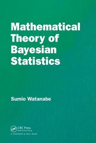 Mathematical Theory of Bayesian Statistics (Hardback)