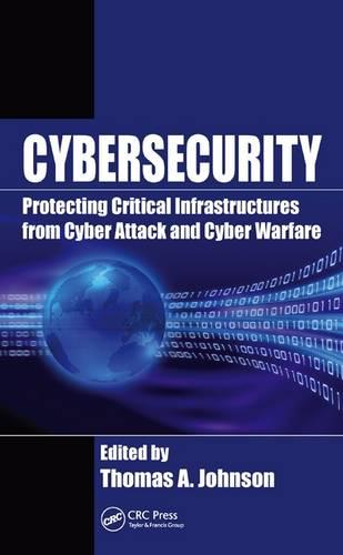 Cybersecurity: Protecting Critical Infrastructures from Cyber Attack and Cyber Warfare (Hardback)