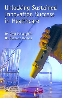 Unlocking Sustained Innovation Success in Healthcare (Hardback)