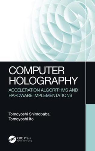 Computer Holography: Acceleration Algorithms and Hardware Implementations (Hardback)