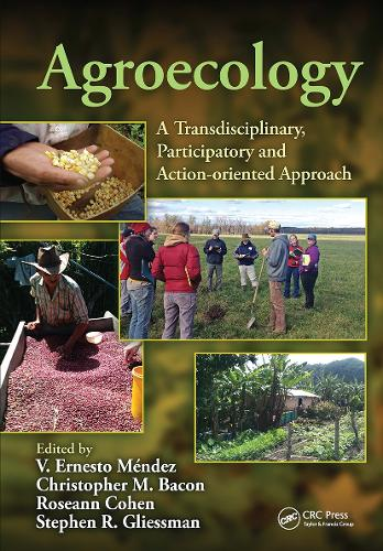 Agroecology: A Transdisciplinary, Participatory and Action-oriented Approach - Advances in Agroecology (Hardback)
