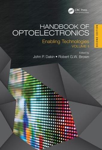 Handbook of Optoelectronics, Second Edition: Enabling Technologies (Volume Two) - Series in Optics and Optoelectronics (Hardback)