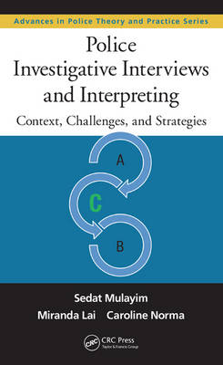 Police Investigative Interviews and Interpreting: Context, Challenges, and Strategies - Advances in Police Theory and Practice (Hardback)