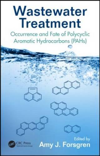 Wastewater Treatment: Occurrence and Fate of Polycyclic Aromatic Hydrocarbons (PAHs) - Advances in Water and Wastewater Transport and Treatment (Hardback)