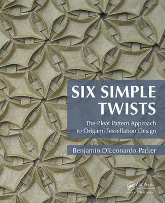 Six Simple Twists: The Pleat Pattern Approach to Origami Tessellation Design (Paperback)