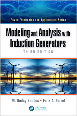 Modeling and Analysis with Induction Generators - Power Electronics and Applications Series (Hardback)