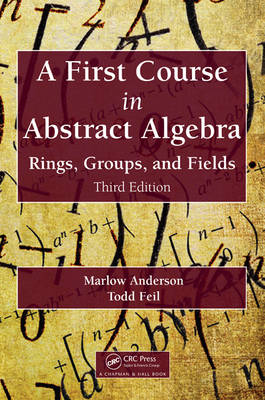 A First Course in Abstract Algebra: Rings, Groups, and Fields, Third Edition