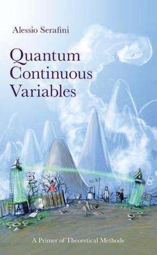 Quantum Continuous Variables: A Primer of Theoretical Methods (Hardback)