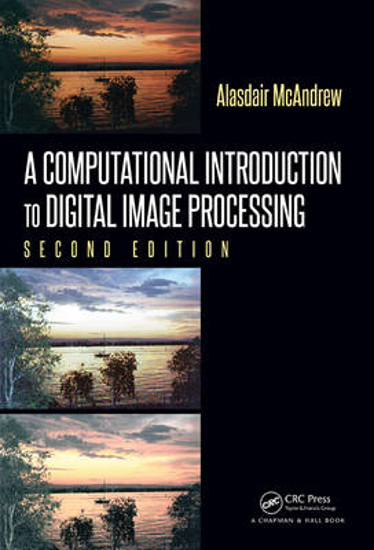 A Computational Introduction to Digital Image Processing (Hardback)