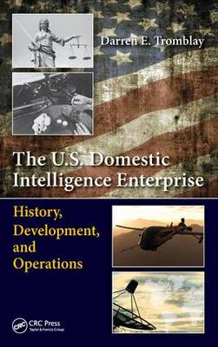 The U.S. Domestic Intelligence Enterprise: History, Development, and Operations (Hardback)