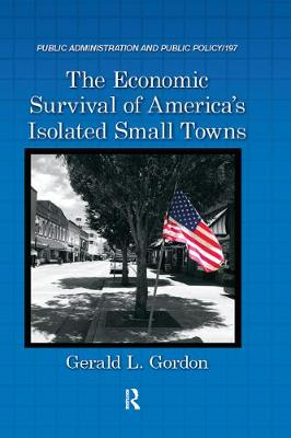 The Economic Survival of America's Isolated Small Towns - Public Administration and Public Policy (Hardback)