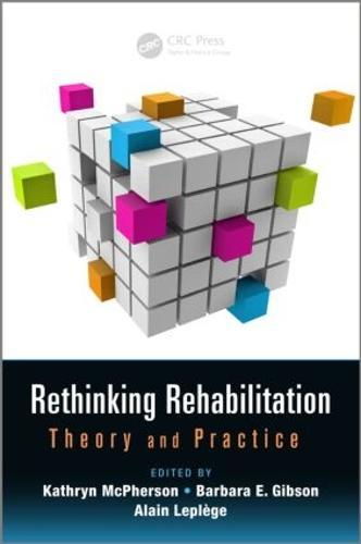 Rethinking Rehabilitation: Theory and Practice - Rehabilitation Science in Practice Series (Hardback)