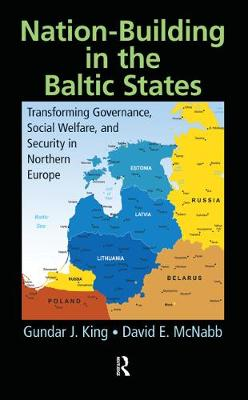 Nation-Building in the Baltic States: Transforming Governance, Social Welfare, and Security in Northern Europe (Hardback)
