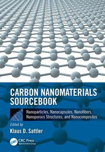 Carbon Nanomaterials Sourcebook: Nanoparticles, Nanocapsules, Nanofibers, Nanoporous Structures, and Nanocomposites, Volume II (Hardback)