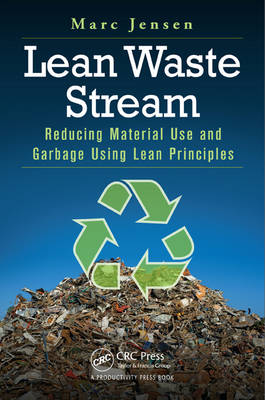Lean Waste Stream: Reducing Material Use and Garbage Using Lean Principles (Paperback)