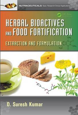 Herbal Bioactives and Food Fortification: Extraction and Formulation - Nutraceuticals (Hardback)