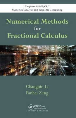 Numerical Methods for Fractional Calculus - Chapman & Hall/CRC Numerical Analysis and Scientific Computing Series (Hardback)