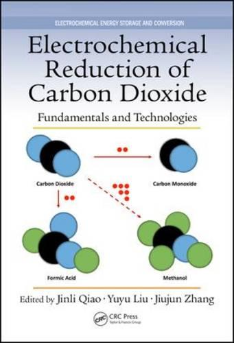 Electrochemical Reduction of Carbon Dioxide: Fundamentals and Technologies - Electrochemical Energy Storage and Conversion (Hardback)