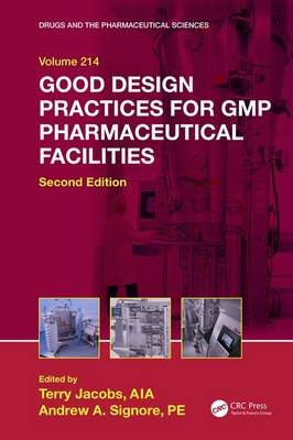 Good Design Practices for GMP Pharmaceutical Facilities - Drugs and the Pharmaceutical Sciences (Hardback)