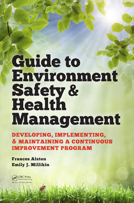Guide to Environment Safety and Health Management: Developing, Implementing, and Maintaining a Continuous Improvement Program - Systems Innovation Book Series (Hardback)