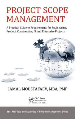 Project Scope Management: A Practical Guide to Requirements for Engineering, Product, Construction, IT and Enterprise Projects - Best Practices in Portfolio, Program, and Project Management (Hardback)