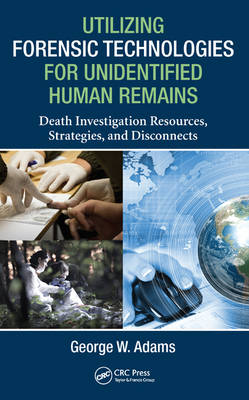 Utilizing Forensic Technologies for Unidentified Human Remains: Death Investigation Resources, Strategies, and Disconnects (Hardback)