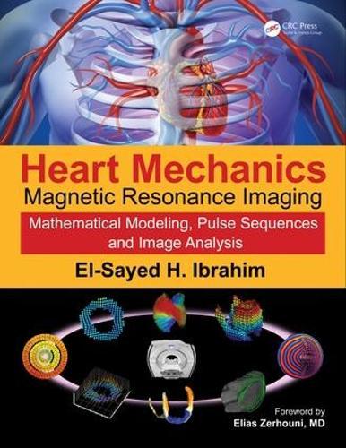 Heart Mechanics: Magnetic Resonance Imaging-Mathematical Modeling, Pulse Sequences, and Image Analysis (Hardback)