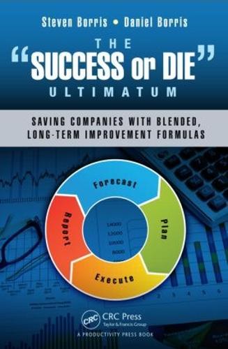 "The ""Success or Die"" Ultimatum: Saving Companies with Blended, Long-Term Improvement Formulas (Hardback)"