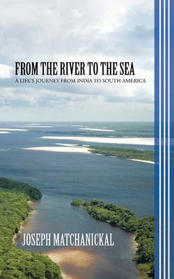 From the River to the Sea: A Life's Journey from India to South America (Paperback)