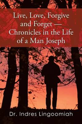 Live, Love, Forgive and Forget-Chronicles in the Life of a Man Joseph (Paperback)