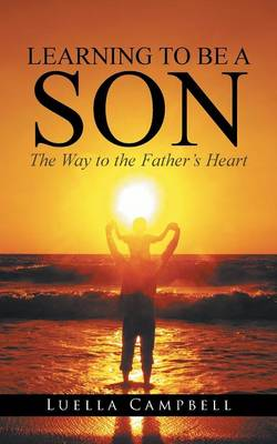 Learning to Be a Son: The Way to the Father's Heart (Paperback)