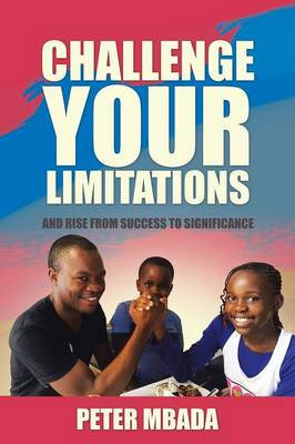 Challenge Your Limitations: And Rise from Success to Significance (Paperback)